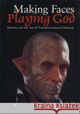 Making Faces, Playing God : Identity and the Art of Transformational Makeup Thomas Morawetz 9780292752474