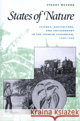 States of Nature: Science, Agriculture, and Environment in the Spanish Caribbean, 1760-1940 Stuart George McCook 9780292752573