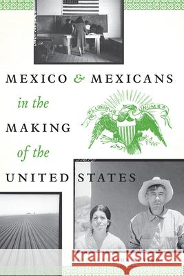 Mexico and Mexicans in the Making of the United States John Tutino 9780292754300 University of Texas Press