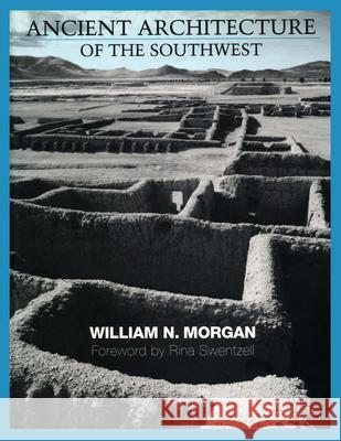 Ancient Architecture of the Southwest William N. Morgan Rina Swentzell 9780292757660