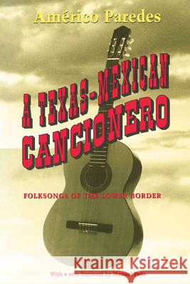 A Texas-Mexican Cancionero: Folksongs of the Lower Border Americo Paredes Manuel Pena 9780292765580