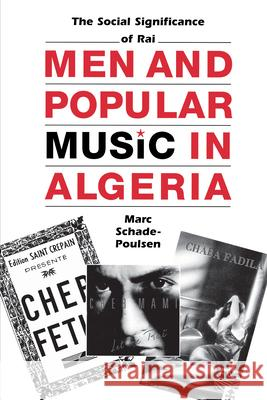 Men and Popular Music in Algeria: The Social Significance of Rai Marc Schade-Poulsen 9780292777408