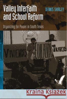 Valley Interfaith and School Reform : Organizing for Power in South Texas Dennis Shirley 9780292777651