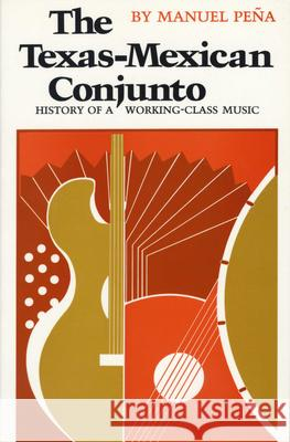 The Texas-Mexican Conjunto: History of a Working-Class Music Manuel Pena Manuel H. Peena 9780292780804