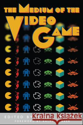 The Medium of the Video Game Mark J. P. Wolf Ralph H. Baer 9780292791503