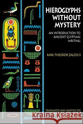 Hieroglyphs Without Mystery: An Introduction to Ancient Egyptian Writing Karl-Theodor Zauzich Karl-Theodor Zauzich Ann Macy Roth 9780292798045