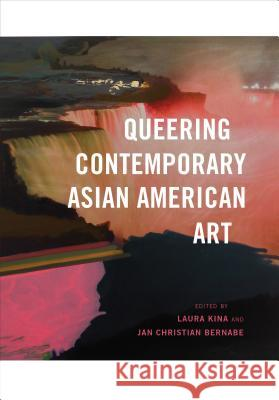 Queering Contemporary Asian American Art Laura Kina Jan Christian Bernabe 9780295741376