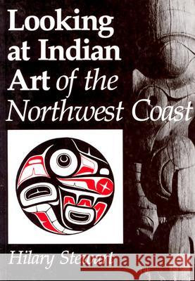 Looking at Indian Art of the Northwest Coast Hilary Stewart 9780295956459