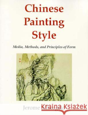 Chinese Painting Style : Media, Methods, and Principles of Form Jerome Silbergeld 9780295959214