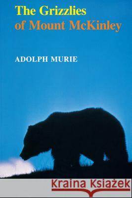 The Grizzlies of Mount McKinley Adolph Murie Jan O. Murie 9780295962047