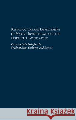 Reproduction and Development of Marine Invertebrates of the Northern Pacific Coast : Data and Methods for the Study of Eggs, Embryos, and Larvae Megumi F. Strathmann 9780295965239