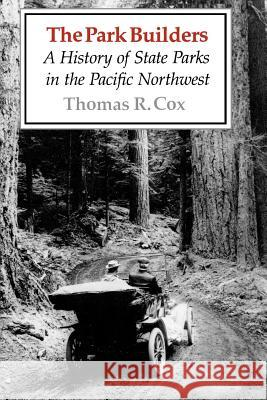 The Park Builders: A History of State Parks in the Pacific Northwest Thomas R. Cox 9780295966205