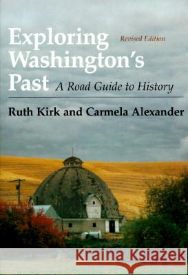 Exploring Washington?S Past: A Road Guide to History Ruth Kirk Carmela Alexander 9780295974439