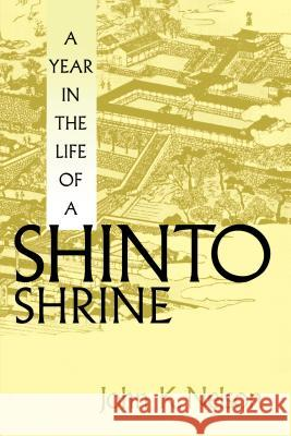 A Year in the Life of a Shinto Shrine John K. Nelson 9780295975009