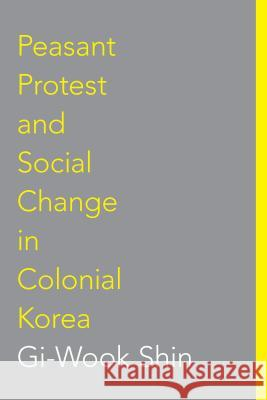 Peasant Protest and Social Change in Colonial Korea GI-Wook Shin 9780295975481