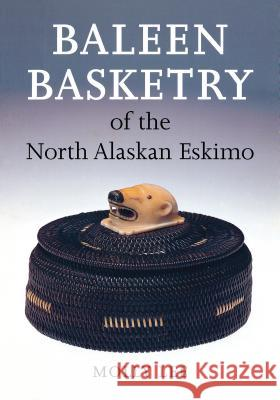 Baleen Basketry of the North Alaskan Eskimo Molly Lee Aldona Jonaitis 9780295976853