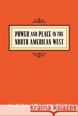 Power & Place in the North American West Richard White William Deverell John M. Findlay 9780295977737 University of Washington Press