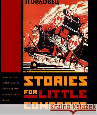 Stories for Little Comrades: Revolutionary Artists and the Making of Early Soviet Children's Books Evgeny Steiner 9780295977911