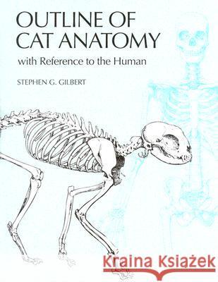 Outline of Cat Anatomy with Reference to the Human Stephen G. Gilbert Sheralea Gilbert 9780295978185