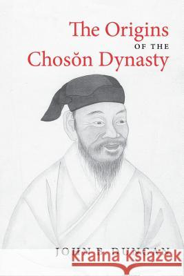 The Origins of the Choson Dynasty John B. Duncan 9780295979854
