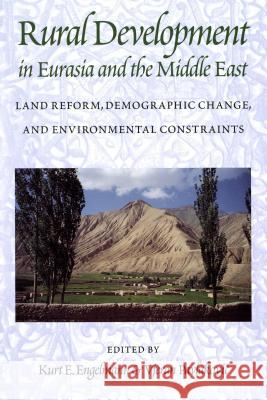 Rural Development in Eurasia and the Middle East: Land Reform, Demographic Change, and Environmental Constraints Kurt E. Engelmann Vjeran Pavlakovic 9780295980478