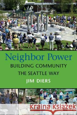 Neighbor Power: Building Community the Seattle Way Jim Diers 9780295984445