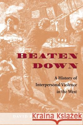 Beaten Down: A History of Interpersonal Violence in the West David Peterso 9780295985053 University of Washington Press