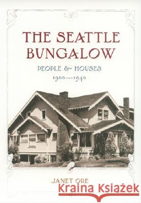 The Seattle Bungalow: People and Houses, 1900-1940 Janet Ore 9780295986272