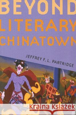 Beyond Literary Chinatown Jeffrey F. L. Partridge 9780295987064
