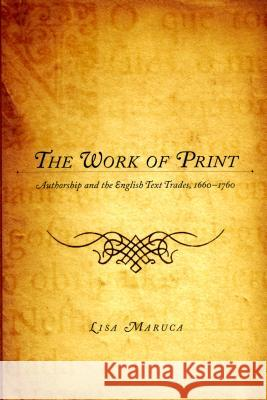 The Work of Print: Authorship and the Englishtext Trades, 1660-1760 Lisa M. Maruca 9780295987576