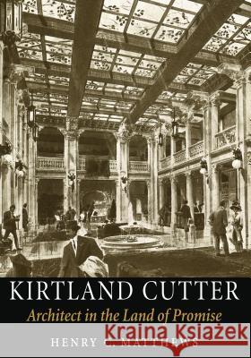 Kirtland Cutter: Architect in the Land of Promise Henry Matthews 9780295987668
