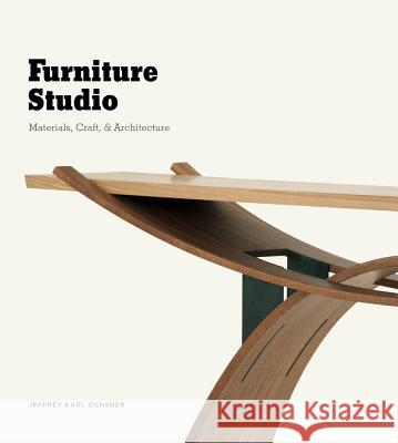 Furniture Studio: Materials, Craft, & Architecture Jeffrey Karl Ochsner Jeffery Karl Ochsner 9780295991559