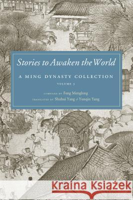Stories to Awaken the World : A Ming Dynasty Collection, Volume 3 Yunqin Yang Shuhui Yang Feng Menglong 9780295993713
