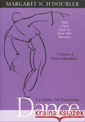 Dance: A Creative Art Experience Margaret H'Doubler Mary Alice Brennan 9780299015244