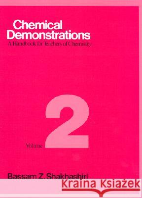 Chemical Demonstrations, Volume Two : A Handbook for Teachers of Chemistry Bassam Z. Shakhashiri 9780299101305