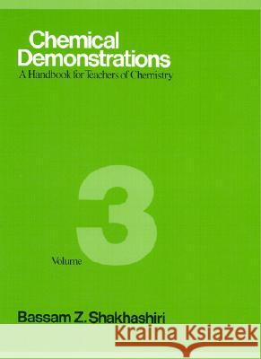 Chemical Demonstrations, Volume Three : A Handbook for Teachers of Chemistry Bassam Z. Shakhashiri 9780299119508