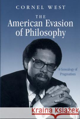 American Evasion of Philosophy: A Genealogy of Pragmatism Cornel West 9780299119645