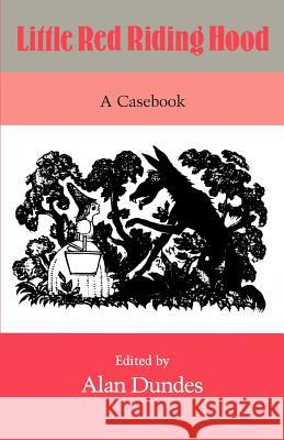 Little Red Riding Hood: A Casebook Alan Dundes 9780299120344 University of Wisconsin Press