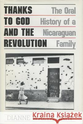 Thanks to God and the Revolution : The Oral History of a Nicaraguan Family Dianne W. Hart 9780299126100