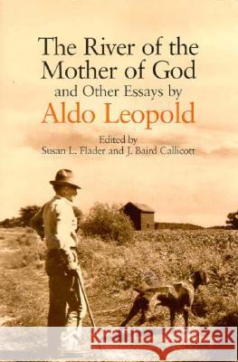 River of the Mother of God: And Other Essays by Aldo Leopold Aldo Leopold Susan L. Flader J. Baird Callicott 9780299127640