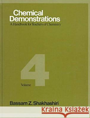 Chemical Demonstrations, Volume Four : A Handbook for Teachers of Chemistry Bassam Z. Shakhashiri 9780299128609