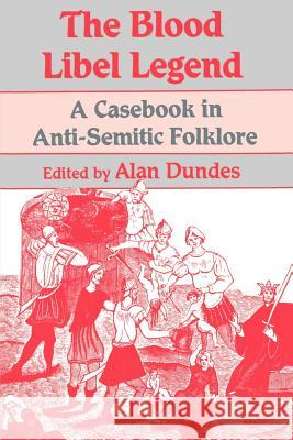 The Blood Libel Legend: A Casebook in Anti-Semitic Folklore Alan Dundes 9780299131142 University of Wisconsin Press