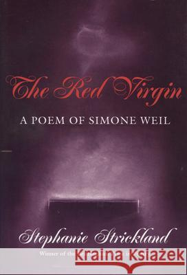 Red Virgin: A Poem of Simone Weil Stephanie Strickland 9780299139940