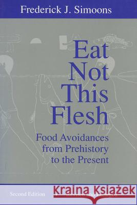 Eat Not This Flesh: Food Avoidances from Prehistory to the Present Frederick J. Simoons 9780299142544
