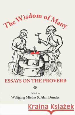 Wisdom of Many: Essays on the Proverb Alan Dundes Wolfgang Mieder 9780299143602 University of Wisconsin Press