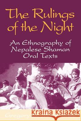 The Rulings of the Night: An Ethnography of Nepalese Shaman Oral Texts Gregory G. Maskarinec 9780299144944