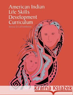 American Indian Life Skills Development Curriculum Teresa D. Lafromboise 9780299149246