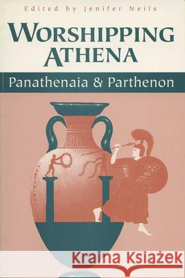 Worshipping Athena : Panathenaia and Parthenon Jenifer Neils 9780299151140