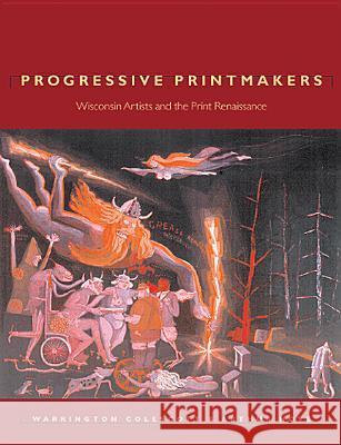 Progressive Printmakers: Wisc Artists and the Print Renaissance Warrington Colescott Arthur Hove 9780299161101
