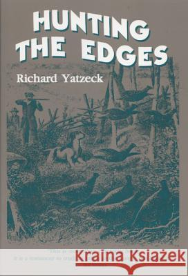 Hunting the Edges Richard Yatzeck Richard Yatzek 9780299163044